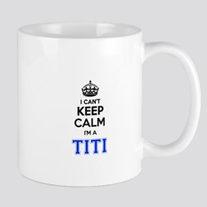 I can't keep calm Im TITI Mugs