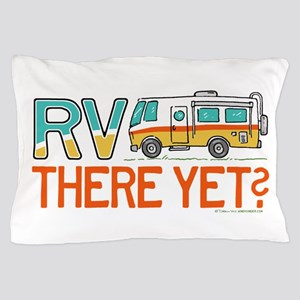 RV There Yet? Pillow Case