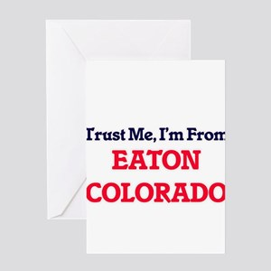 Trust Me, I'm from Eaton Colorado Greeting Cards