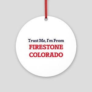 Trust Me, I'm from Firestone Colora Round Ornament