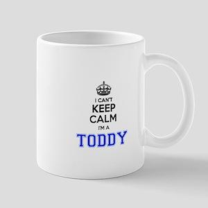 I can't keep calm Im TODDY Mugs