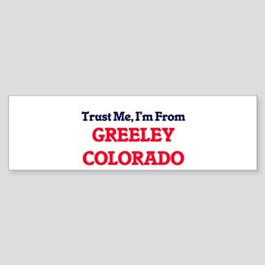 Trust Me, I'm from Greeley Colorado Bumper Sticker
