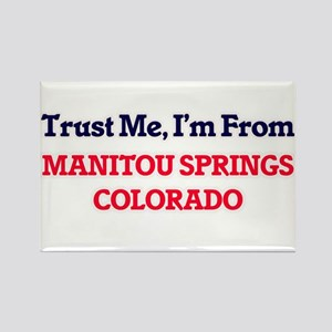 Trust Me, I'm from Manitou Springs Colorad Magnets