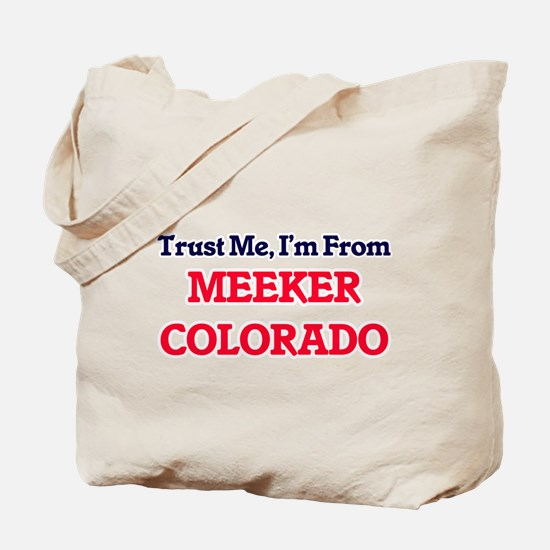 Trust Me, I'm from Meeker Colorado Tote Bag