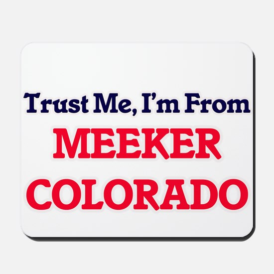 Trust Me, I'm from Meeker Colorado Mousepad