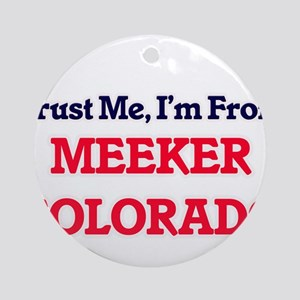 Trust Me, I'm from Meeker Colorado Round Ornament