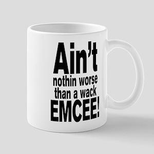 Ain't nothin worse than a wack EMCEE! Mugs
