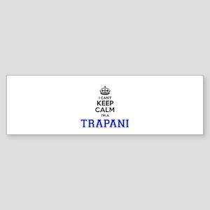 I can't keep calm Im TRAPANI Bumper Sticker