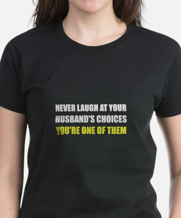 Laugh Husbands Choices T-Shirt
