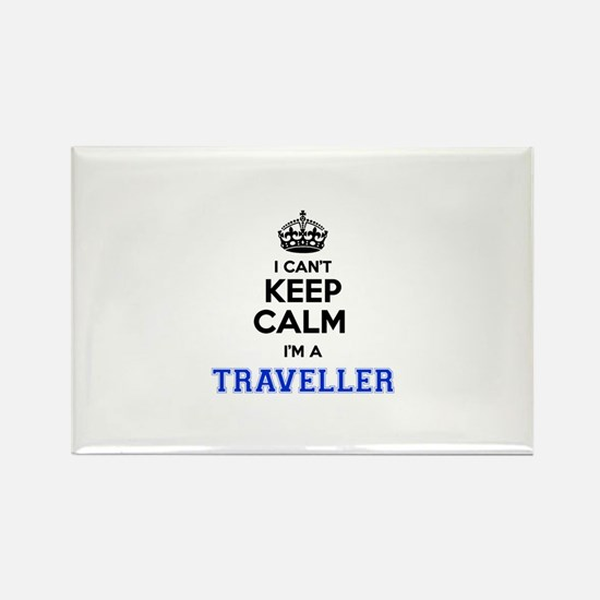 I can't keep calm Im TRAVELLER Magnets