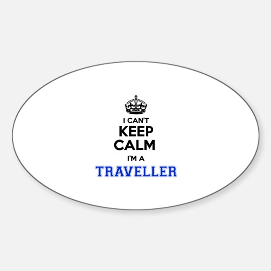 I can't keep calm Im TRAVELLER Decal