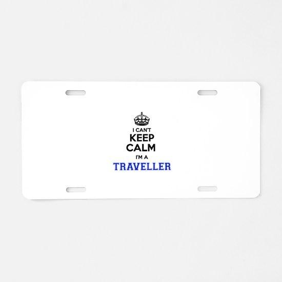 I can't keep calm Im TRAVEL Aluminum License Plate
