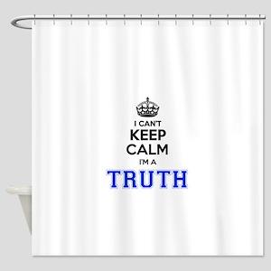 I can't keep calm Im TRUTH Shower Curtain