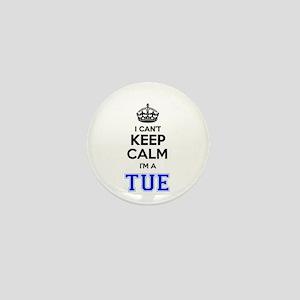 I can't keep calm Im TUE Mini Button