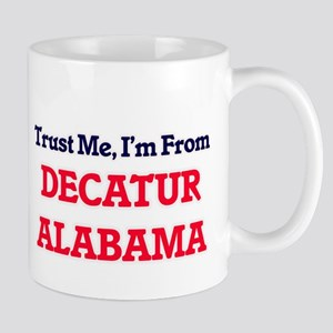 Trust Me, I'm from Decatur Alabama Mugs