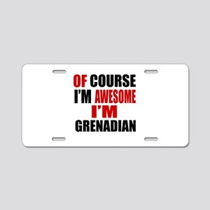 Of Course I Am Grenadian Aluminum License Plate