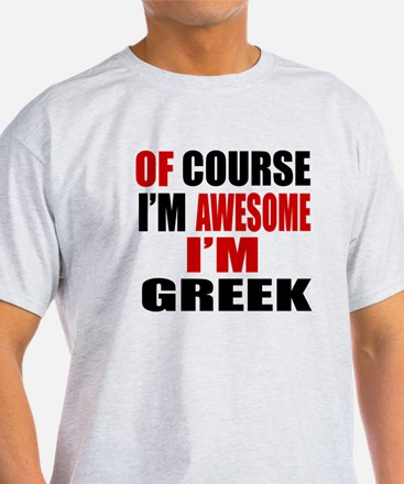 Of Course I Am Greek T-Shirt