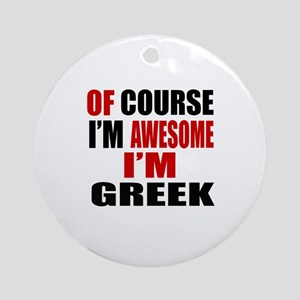 Of Course I Am Greek Round Ornament