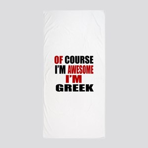 Of Course I Am Greek Beach Towel
