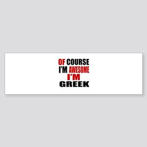 Of Course I Am Greek Sticker (Bumper)