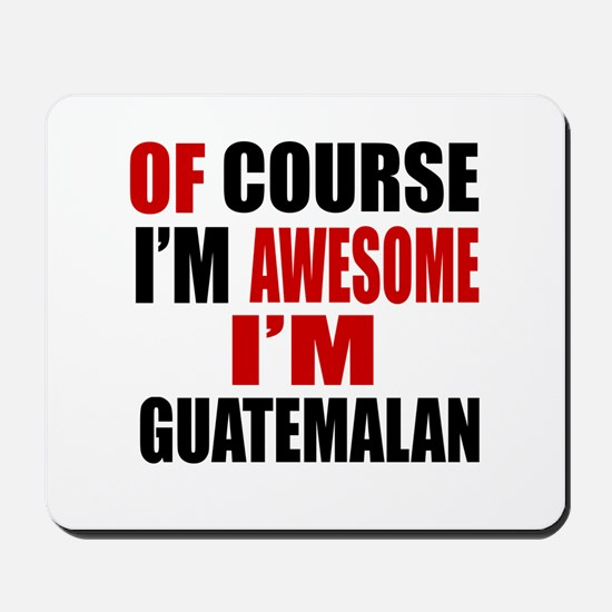 Of Course I Am Guatemalan Mousepad