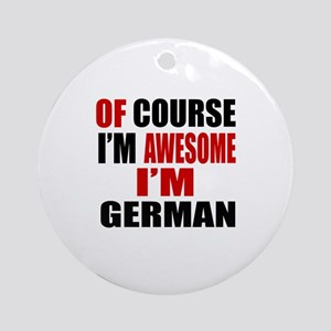 Of Course I Am German Round Ornament