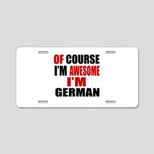Of Course I Am German Aluminum License Plate