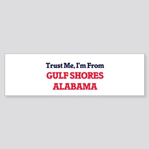 Trust Me, I'm from Gulf Shores Alab Bumper Sticker