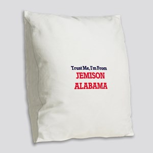 Trust Me, I'm from Jemison Ala Burlap Throw Pillow