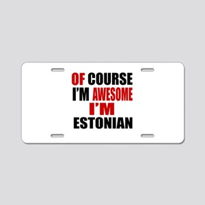 Of Course I Am Estonian Aluminum License Plate
