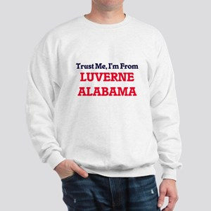 Trust Me, I'm from Luverne Alabama Sweatshirt