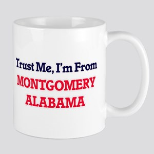 Trust Me, I'm from Montgomery Alabama Mugs