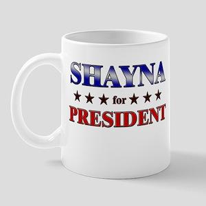 SHAYNA for president Mug