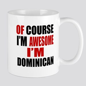 Of Course I Am Dominican Mug