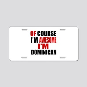 Of Course I Am Dominican Aluminum License Plate