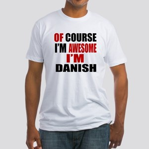 Of Course I Am Danish Fitted T-Shirt