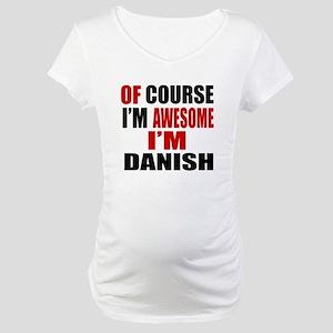 Of Course I Am Danish Maternity T-Shirt