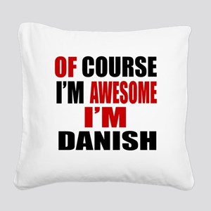 Of Course I Am Danish Square Canvas Pillow