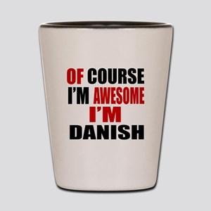 Of Course I Am Danish Shot Glass