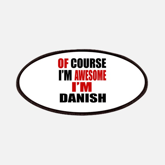 Of Course I Am Danish Patch