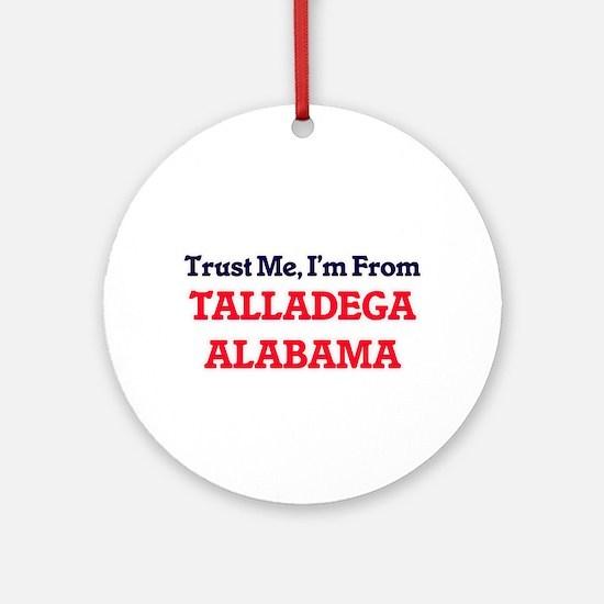 Trust Me, I'm from Talladega Alabam Round Ornament