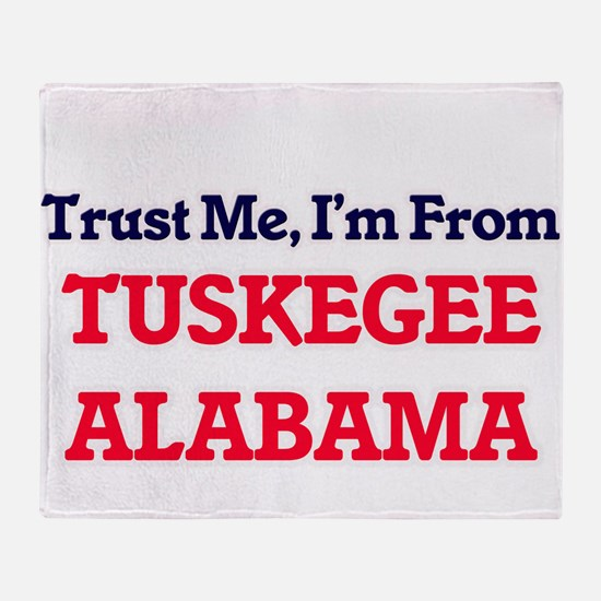 Trust Me, I'm from Tuskegee Alabama Throw Blanket