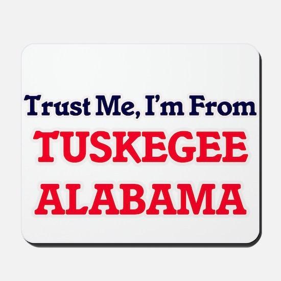 Trust Me, I'm from Tuskegee Alabama Mousepad