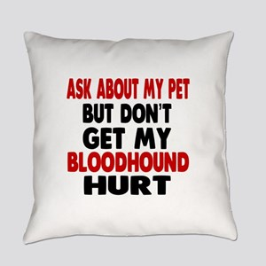 Don't Get My Bloodhound Hurt Everyday Pillow