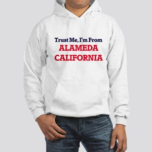 Trust Me, I'm from Alameda Calif Hooded Sweatshirt