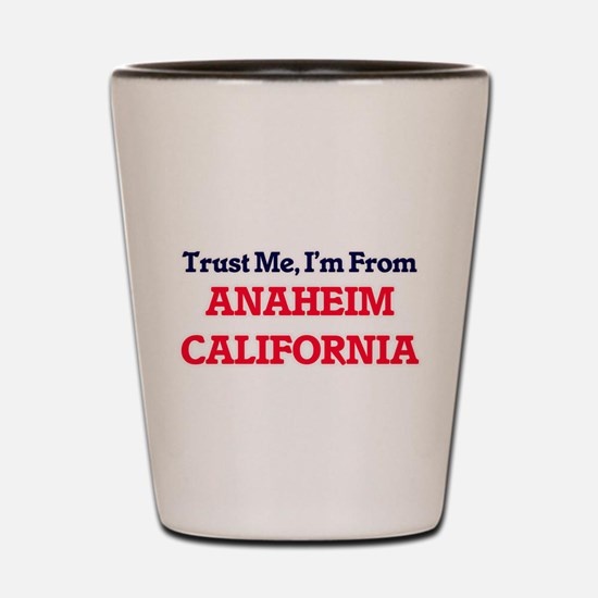 Trust Me, I'm from Anaheim California Shot Glass