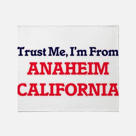Trust Me, I'm from Anaheim Californi Throw Blanket
