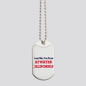 Trust Me, I'm from Atwater California Dog Tags