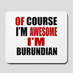 Of Course I Am Burundian Mousepad