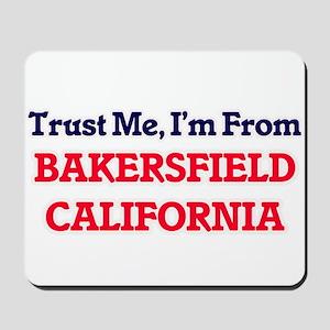 Trust Me, I'm from Bakersfield Californi Mousepad